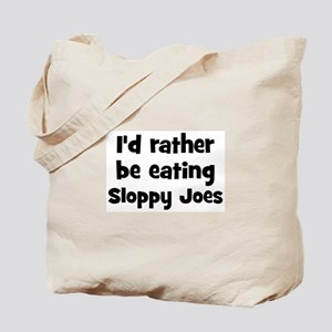 Rather be eating Sloppy Joes Tote Bag