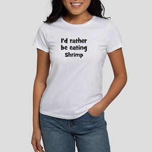Rather be eating Shrimp Women's T-Shirt