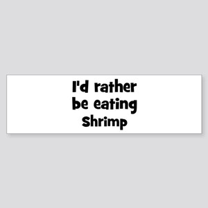 Rather be eating Shrimp Bumper Sticker