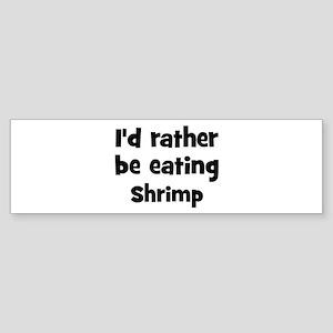 Rather be eating Shrimp Bumper Sticker