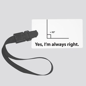 Yes, Im always right Large Luggage Tag
