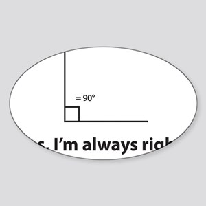Yes, Im always right Sticker (Oval)