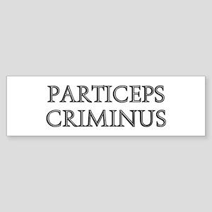 PARTICEPS CRIMINUS Bumper Sticker