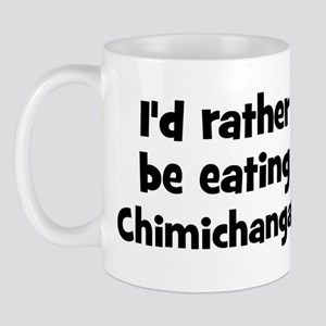 Rather be eating Chimichanga Mug