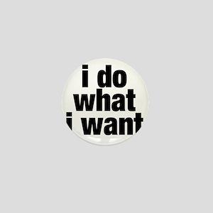 i do what i want Mini Button