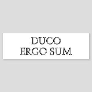 DUCO ERGO SUM Bumper Sticker