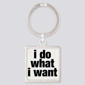 i do what i want Square Keychain