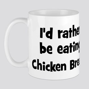 Rather be eating Chicken Bre Mug