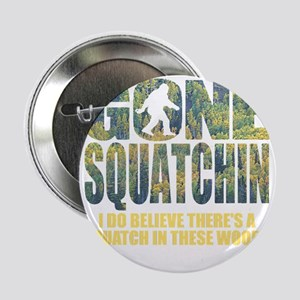 """Gone Squatchin *Special Deep Forest E 2.25"""" Button"""