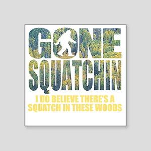"Gone Squatchin *Special Dee Square Sticker 3"" x 3"""