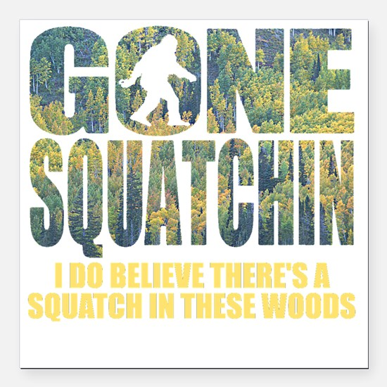 "Gone Squatchin *Special  Square Car Magnet 3"" x 3"""