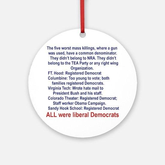 ALL WERE LIBERAL DEMOCRATS... Round Ornament