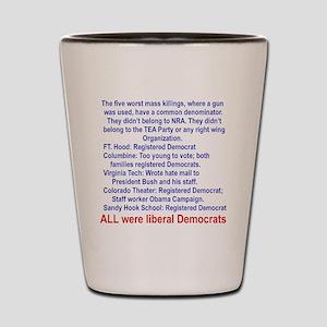 ALL WERE LIBERAL DEMOCRATS... Shot Glass