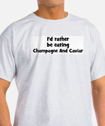 Rather be eating Champagne A T-Shirt