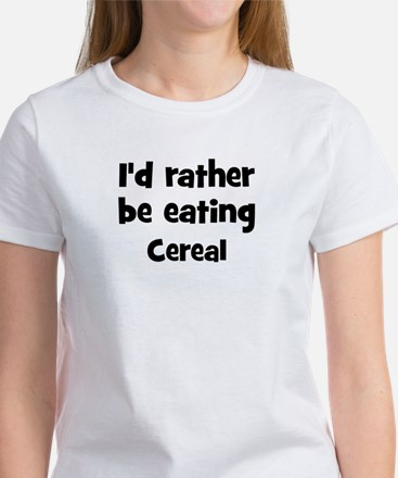 Rather be eating Cereal Women's T-Shirt