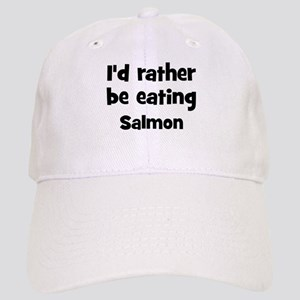 Rather be eating Salmon Cap