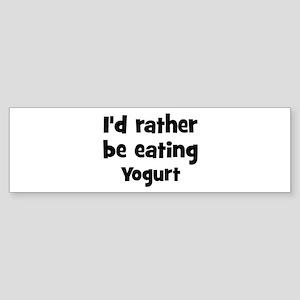 Rather be eating Yogurt Bumper Sticker