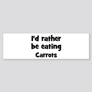 Rather be eating Carrots Bumper Sticker