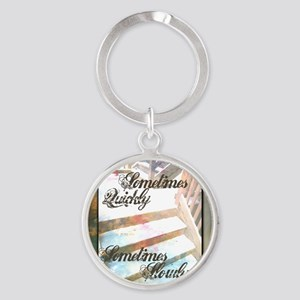 Sometimes Quickly, Sometimes Slowly Round Keychain