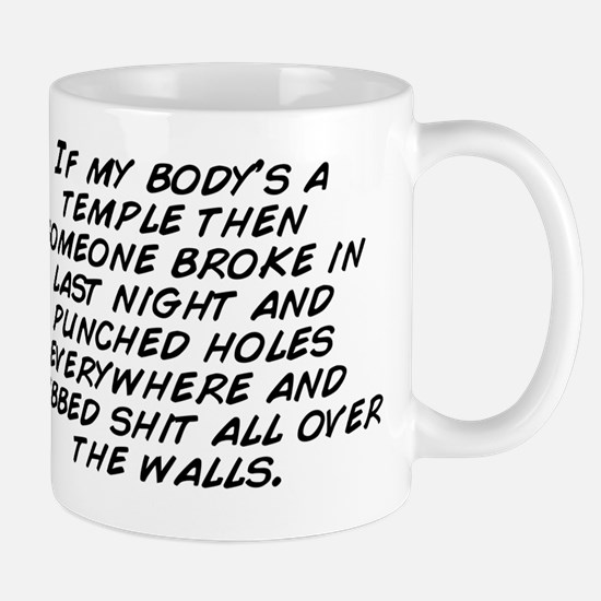 If my body's a temple then someone Mug