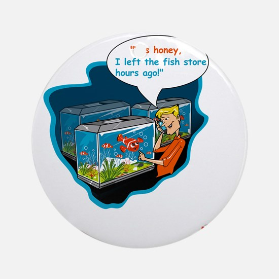 LTR - Left The Fish Store Hours Ago Round Ornament