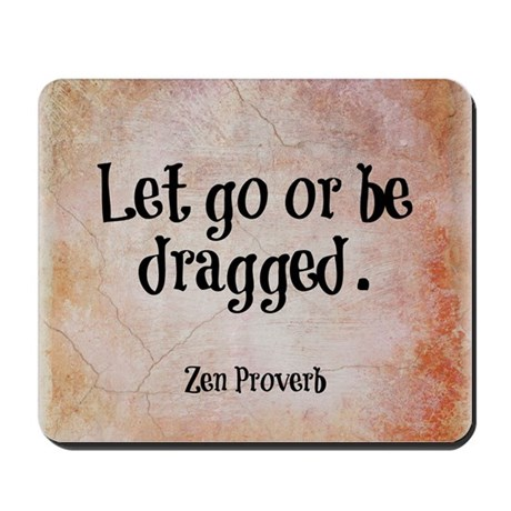 Let go or be dragged. Mousepad