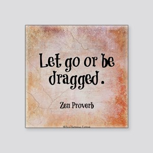 """Let go or be dragged. Square Sticker 3"""" x 3"""""""