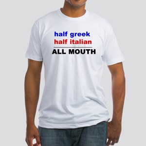 HALF GREEK/ITALIAN-ALL MOUTH Fitted T-Shirt