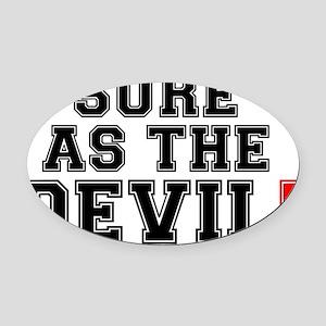 SURE AS THE DEVIL! Oval Car Magnet