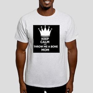 Keep Calm and Throw me a Bone Mom Light T-Shirt