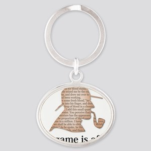 the game is afoot Sherlock Holmes my Oval Keychain