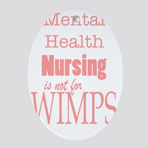 Mental Health Nursing is not for wim Oval Ornament