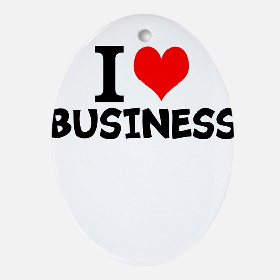 I Love Business Oval Ornament