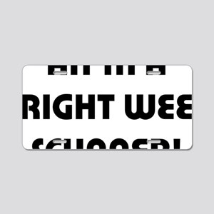 Right Wee Scunner Aluminum License Plate