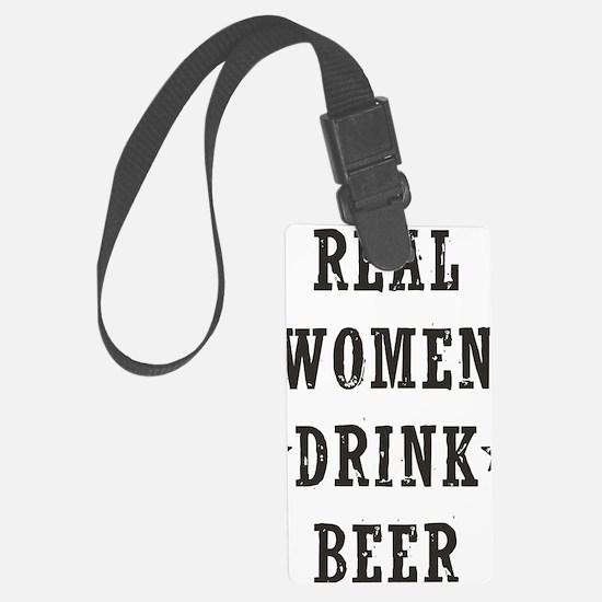 Real Women Drink Beer Luggage Tag