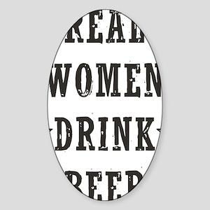 Real Women Drink Beer Sticker (Oval)