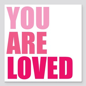 "You Are Loved Square Car Magnet 3"" x 3"""
