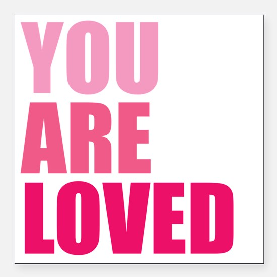 """You Are Loved Square Car Magnet 3"""" x 3"""""""