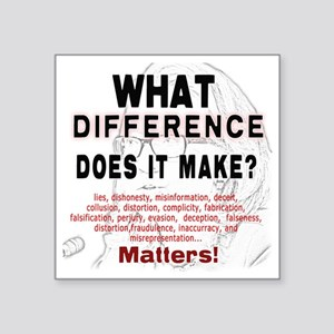 """What Difference Does It Mak Square Sticker 3"""" x 3"""""""