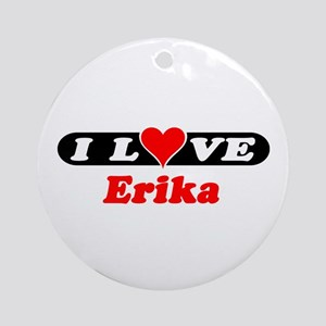 I Love Erika Ornament (Round)