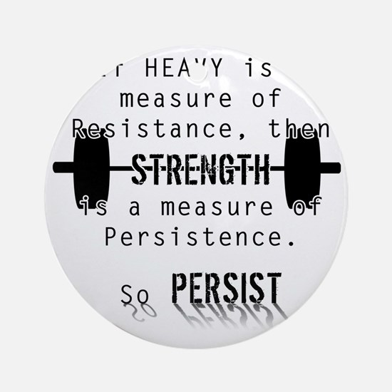 Strength is Persistence  Round Ornament