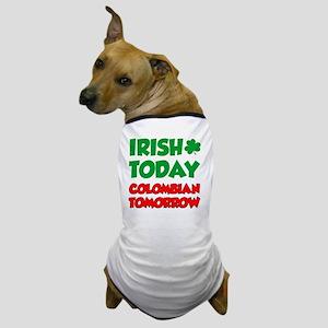 Irish Today Colombian Tomorrow Dog T-Shirt