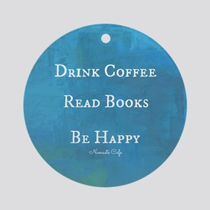 Drink Coffee, Read Books, Be Happy Round Ornament