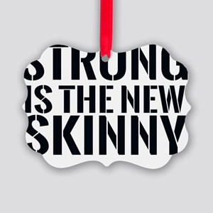 Strong is the new Skinny Picture Ornament