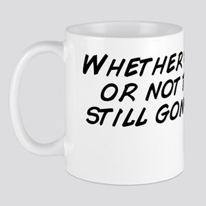 Whether you get up or not the day is st Mug