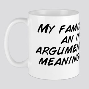 My family just had an in depth argument Mug