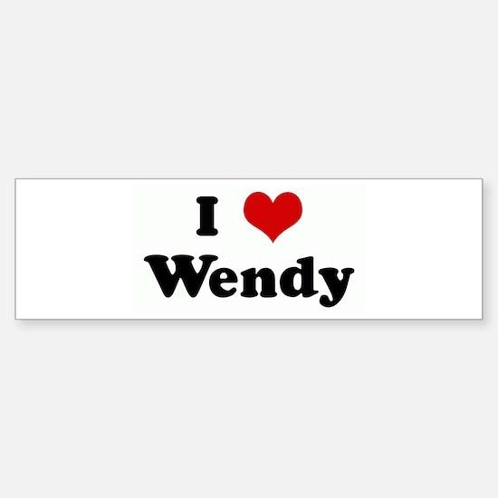 I Love Wendy Bumper Bumper Bumper Sticker