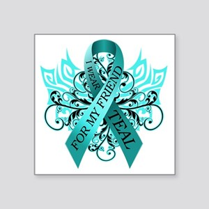 "I Wear Teal for my Friend Square Sticker 3"" x 3"""