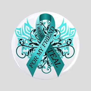 "I Wear Teal for my Friend 3.5"" Button"