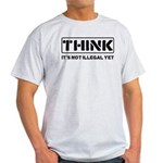 Think: It's Not Illegal Light T-Shirt